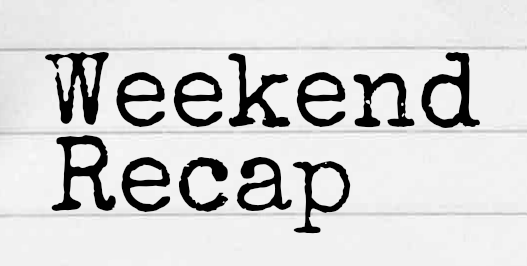 BHo's Weekend Recap